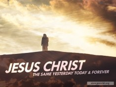 Jesus Christ is the Same Yesterday and Today and Forever