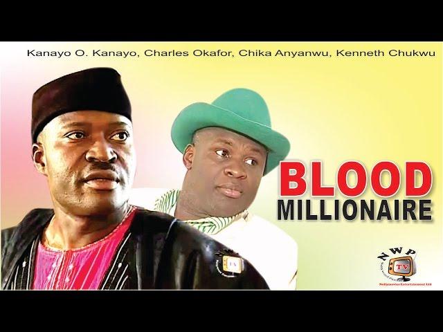 Blood Millionaire Featuring Charles Okafor and Kanayo O Kanayo