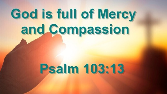 God is full of Mercy and Compassion - Psalm 103:13