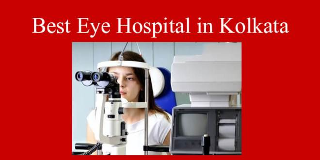 The 4-best eye hospital in Kolkata for your eye – be careful about your eye and give the best treatment