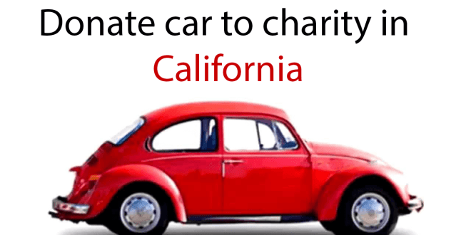 Charity Cars- How to Donate Car to Charity in California