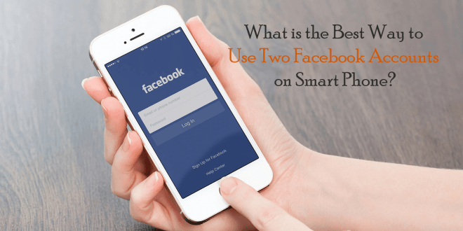 Best Way to Use Two Facebook Accounts on Smart Phone?