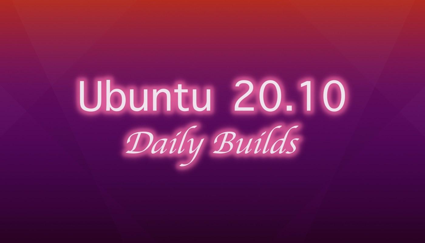 Ubuntu 20.10 daily builds