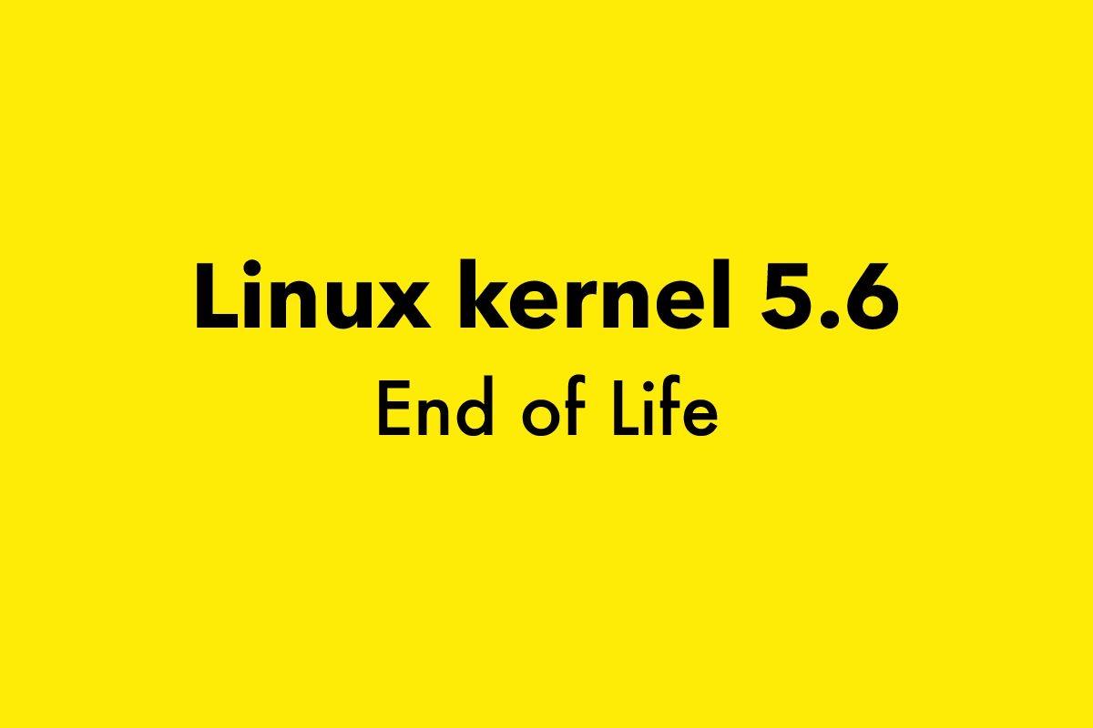 Linux kernel 5.6 EOL