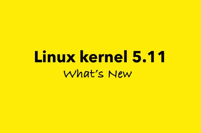 Linux Kernel 5.11 Officially Released, This Is What's New