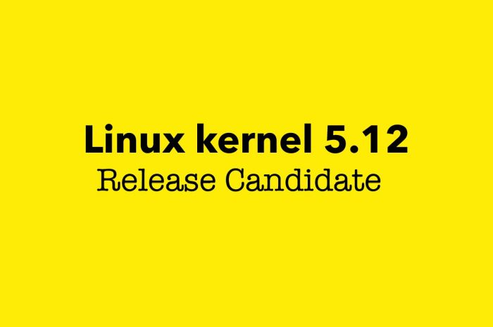 First Linux Kernel 5.12 Release Candidate Is Now Available for Public Testing