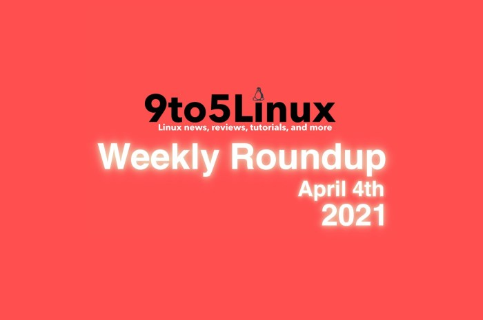 9to5Linux Weekly Roundup: April 4th, 2021