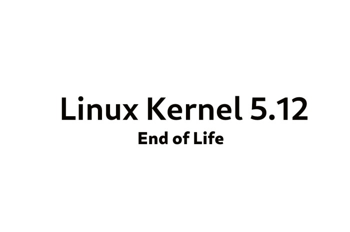 Linux 5.12 Kernel Reaches End of Life, Upgrade to Linux Kernel 5.13 Now