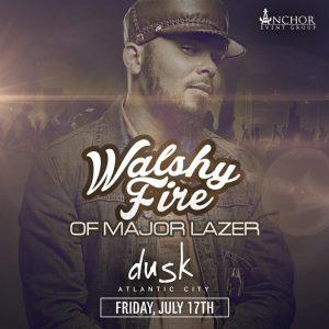 Major Lazers Walshy Fire! Dusk Nightclub 7/17 Atlantic City - $10 Admission Guestlist!