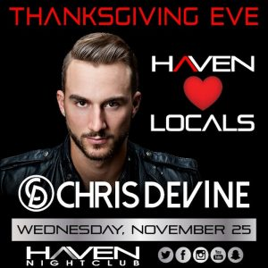 11/25 Haven Chris Devine Thanksgiving Eve Free Admission Guest List! Contact: info@ACGuestList.com