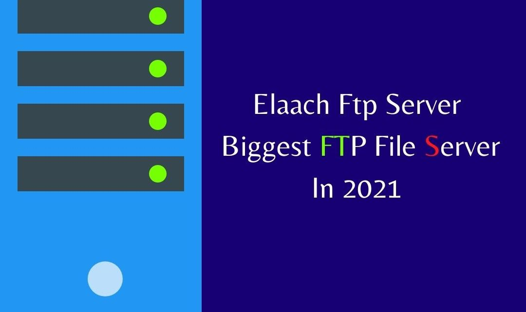 Elaach Ftp Server – Biggest FTP File Server In 2021