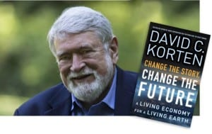 "Local resident David Korten has just published ""Change the Story, Change the Future: A Living Economy for a Living Earth"""