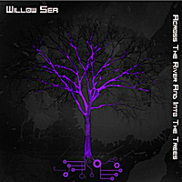 Willow Sea: Across the River and Into the Trees