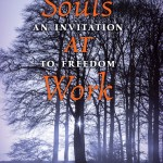 Souls At Work: An Invitation to Freedom