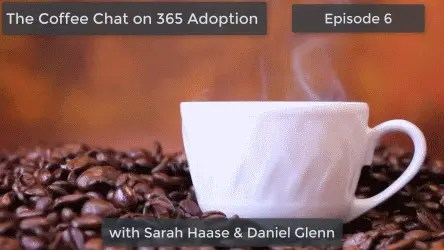 Episode 6 of the Coffee Chat on 365 Adoption