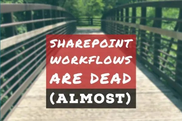 SharePoint Workflow is Dead