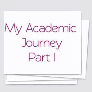 My Academic Journey Part I