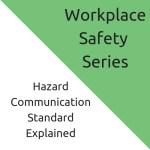 Hazard Communication Standard Explained