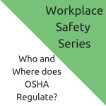 Who and Where does OSHA Regulate?