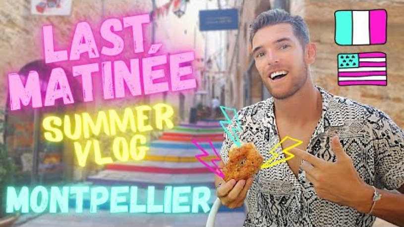 LAST MATINÉE IN MONTPELLIER | Summer Travel Vlog | South of France | Franglais (French/English)