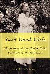 Such Good Girls: The Journey of the Holocaust's Hidden Child Survivors by R. D. Rosen