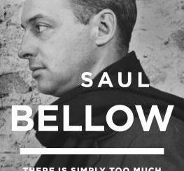 Saul Bellow: There Is Simply Too Much to Think About: Collected Nonfiction