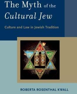 The Myth of the Cultural Jew: Culture and Law in Jewish Tradition by Roberta Rosenthal Kwall