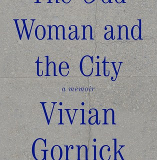 The Odd Woman and the City: A Memoir by Vivian Gornick
