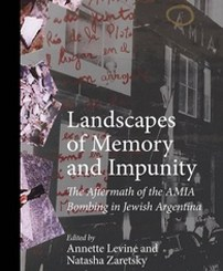 Landscapes of Memory and Impunity: The Aftermath of the AMIA Bombing in Jewish Argentina