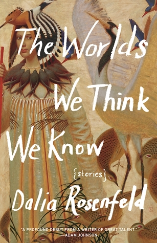 The Worlds We Think We Know by Dalia Rosenfeld