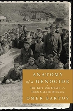Anatomy of a Genocide: The Life and Death of a Town Called Buczacz by Omer Bartov