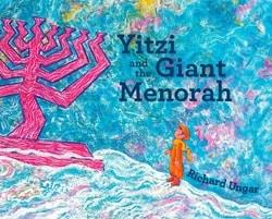 Yitzi and the Giant Menorah by Richard Ungar