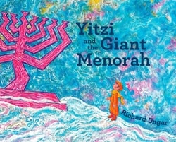 Yitzi and the Giant Menorah by Richard Ungar