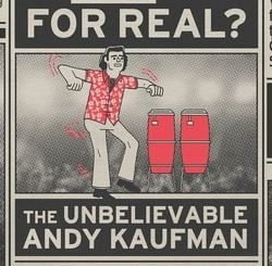 Is This Guy For Real?: The Unbelievable Andy Kaufman by Box Brown