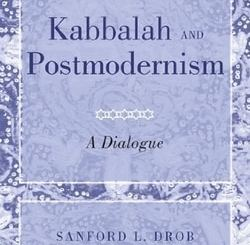 Kabbalah and Postmodernism: A Dialogue by Sandford L. Drob