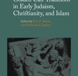 Golden Calf Traditions in Early Judaism, Christianity, and Islam; Editors: Eric F. Mason and Edmondo F. Lupieri