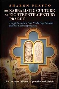 Kabbalistic Culture of Eighteenth-century Prague: Ezekiel Landau and His Contemporaries by Sharon Flatto