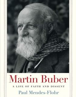 Martin Buber: A Life of Faith and Dissent by Paul Mendes-Flohr