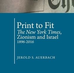 Print to Fit: The New York Times, Zionism and Israel (1896-2016) by Jerold S. Auerbach