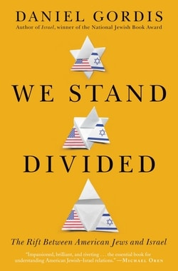 We Stand Divided: The Rift Between American Jews and Israel by Daniel Gordis