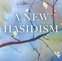 A New Hasidism: Branches by Rabbi Arthur Green, Ariel Evan Mayse