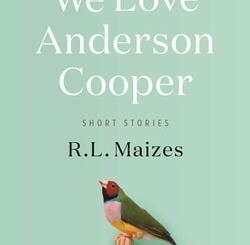 We Love Ander­son Coop­er: Short Stories by R.L. Maizes
