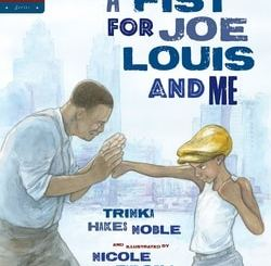 A Fist for Joe Louis and Me by Trinka Hikes Noble