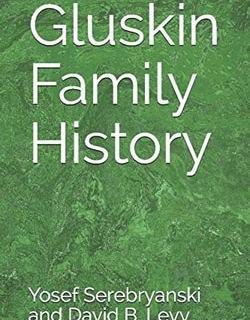 Gluskin Family History by Yosef Serebryanski, David B. Levy