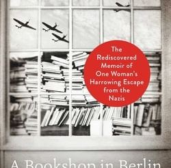 A Bookshop in Berlin: The Rediscovered Memoir of One Woman's Harrowing Escape from the Nazis by Françoise Frenkel