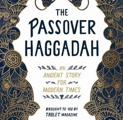The Passover Haggadah: An Ancient Story for Modern Times by Alana Newhouse