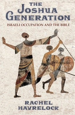 The Joshua Generation: Israeli Occupation and the Bible by Rachel Havrelock