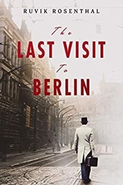 The Last Visit to Berlin by Ruvik Rosenthal
