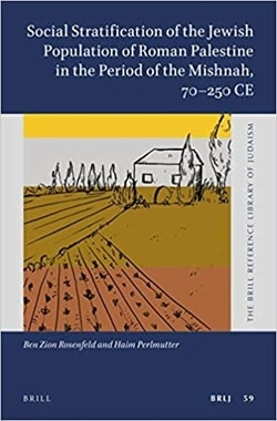Social Stratification of the Jewish Population of Roman Palestine in the Period of the Mishnah, 70–250 CE by Ben Zion Rosenfeld and Haim Perlmutter