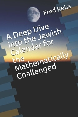 A Deep Dive into the Jewish Calendar for the Mathematically Challenged by Dr. Fred Reiss